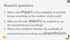 What is the impact of the availability of enriched lecture recordings on the students' study results? What are the main reasons for students to use the enriched lecture recordings? What is the correlation between the availability of enriched lecture recordings and absentheism?